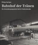 Deckblatt: Bahnhof der Tränen - Die Grenzübergangsstelle Berlin-Friedrichstraße
