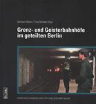Deckblatt: Grenz- und Geisterbahnhöfe im geteilten Berlin: Begleitband zur Ausstellung im Berliner Nordbahnhof